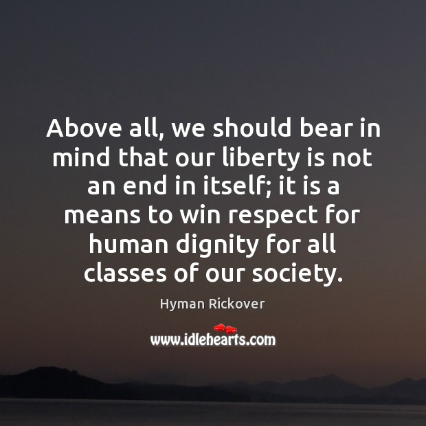 Above all, we should bear in mind that our liberty is not Hyman Rickover Picture Quote