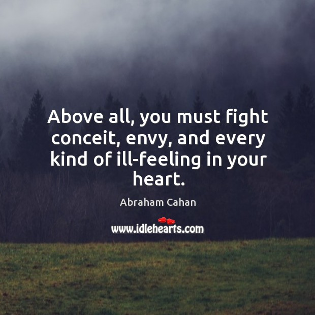 Above all, you must fight conceit, envy, and every kind of ill-feeling in your heart. Image