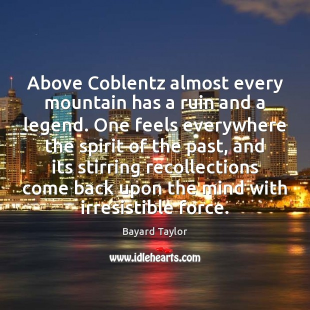 Above Coblentz almost every mountain has a ruin and a legend. One Bayard Taylor Picture Quote
