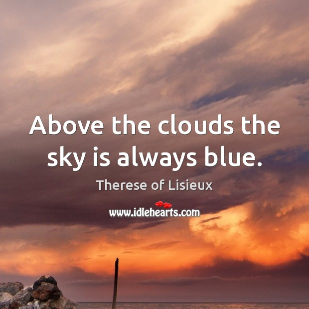 Above the clouds the sky is always blue. Image