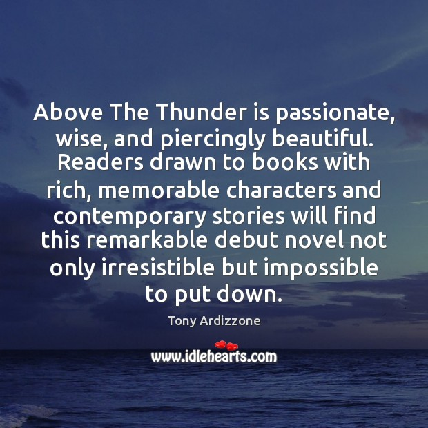 Above The Thunder is passionate, wise, and piercingly beautiful. Readers drawn to Tony Ardizzone Picture Quote