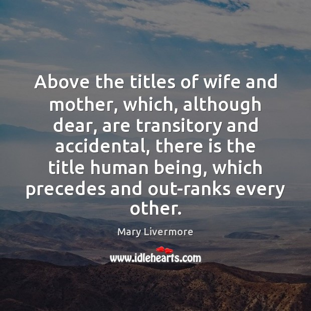 Above the titles of wife and mother, which, although dear, are transitory Image