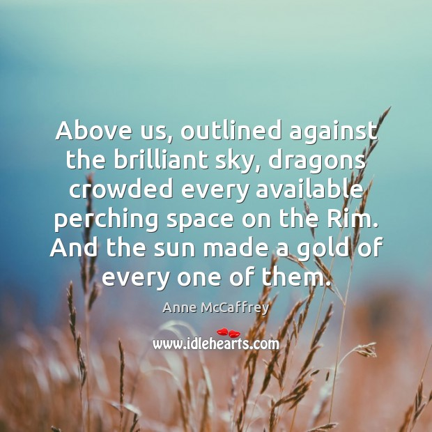 Image, Above us, outlined against the brilliant sky, dragons crowded every available perching