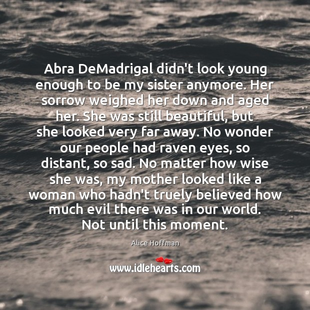 Image, Abra DeMadrigal didn't look young enough to be my sister anymore. Her