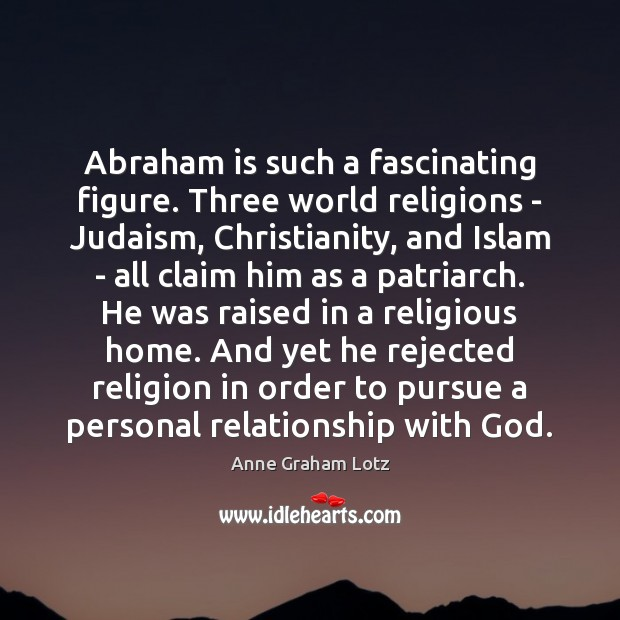 Image, Abraham is such a fascinating figure. Three world religions – Judaism, Christianity,