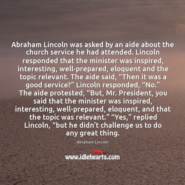 Image, Abraham Lincoln was asked by an aide about the church service he