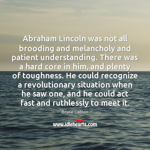 Image, Abraham Lincoln was not all brooding and melancholy and patient understanding. There