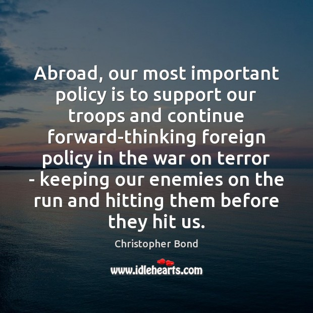 Abroad, our most important policy is to support our troops and continue Image