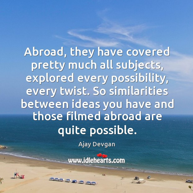 Image, Abroad, they have covered pretty much all subjects, explored every possibility, every twist.