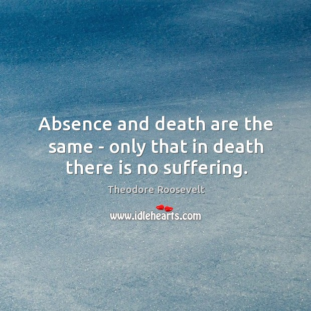 Image, Absence and death are the same – only that in death there is no suffering.