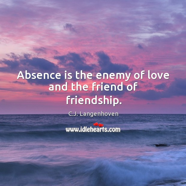 Image, Absence is the enemy of love and the friend of friendship.