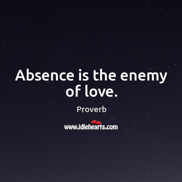 Absence is the enemy of love. Image