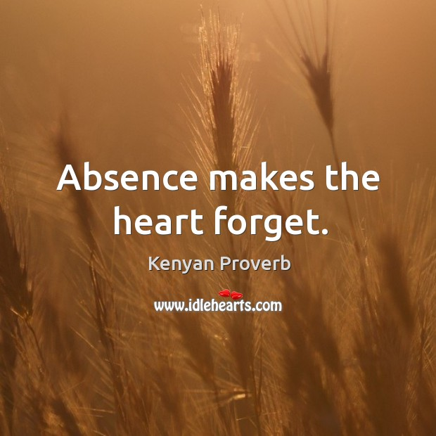 Absence makes the heart forget. Kenyan Proverbs Image