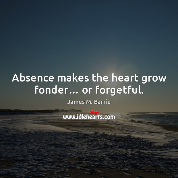 Image, Absence makes the heart grow fonder… or forgetful.
