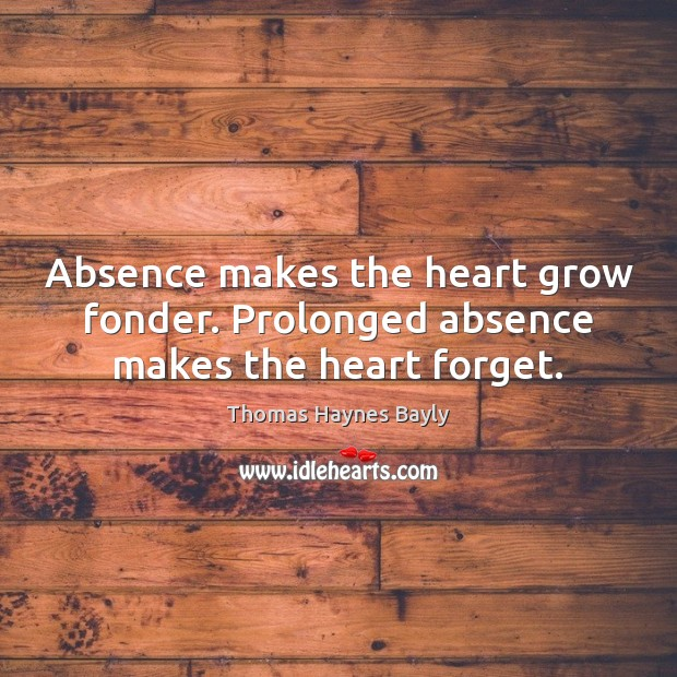 Image, Absence makes the heart grow fonder. Prolonged absence makes the heart forget.
