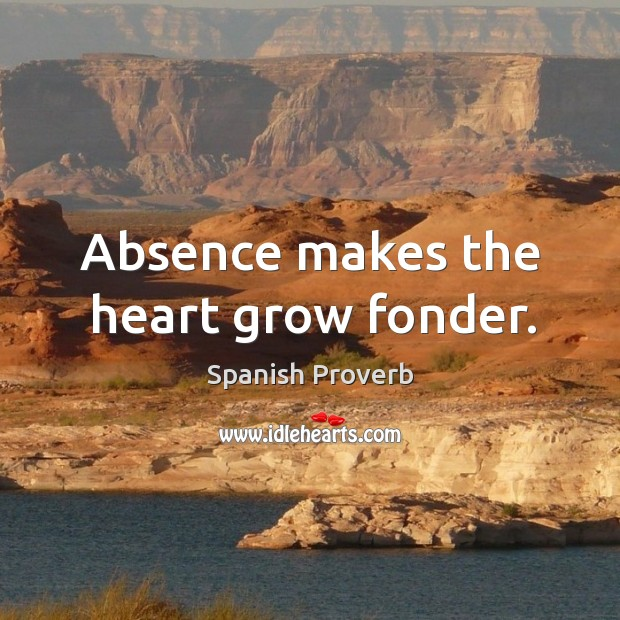 Image, Absence makes the heart grow fonder.