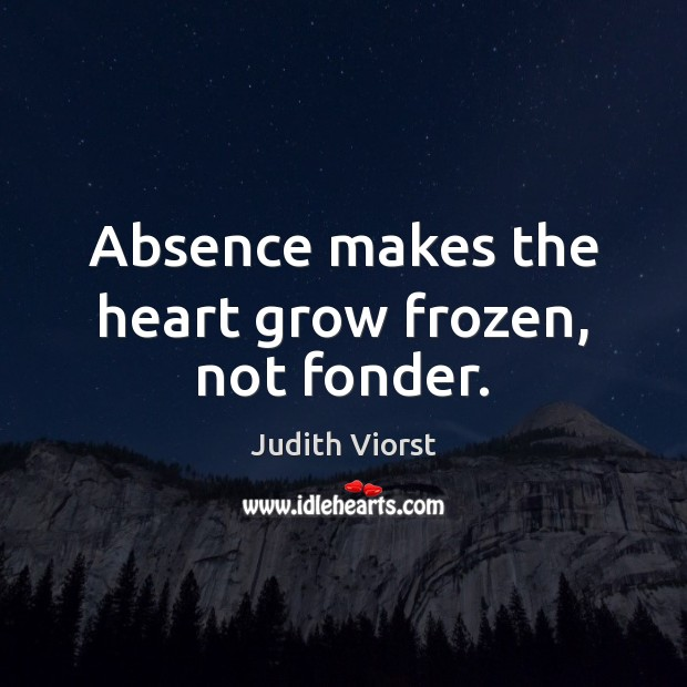 Image, Absence makes the heart grow frozen, not fonder.