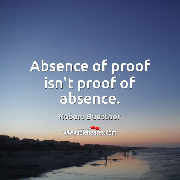 Image, Absence of proof isn't proof of absence.