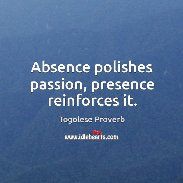 Absence polishes passion, presence reinforces it. Togolese Proverbs Image