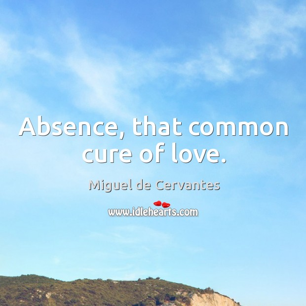 Image, Absence, that common cure of love.