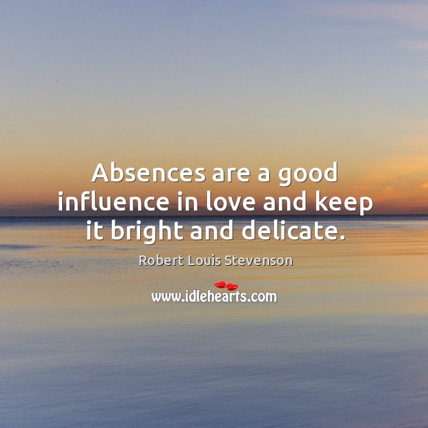 Image, Absences are a good influence in love and keep it bright and delicate.