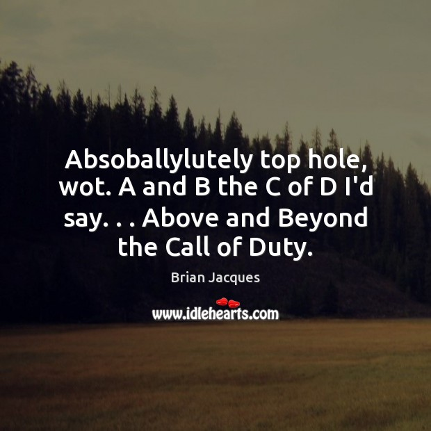 Absoballylutely top hole, wot. A and B the C of D I'd Brian Jacques Picture Quote