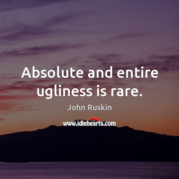 Image, Absolute and entire ugliness is rare.