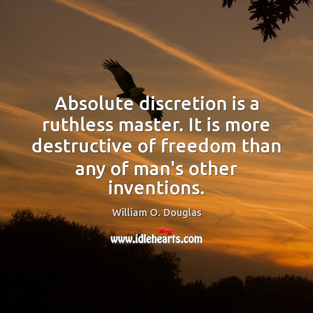 Absolute discretion is a ruthless master. It is more destructive of freedom Image