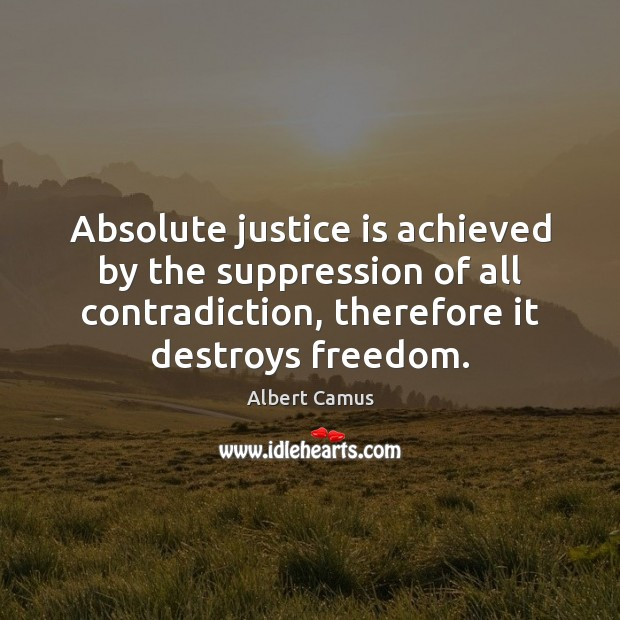 Image, Absolute justice is achieved by the suppression of all contradiction, therefore it