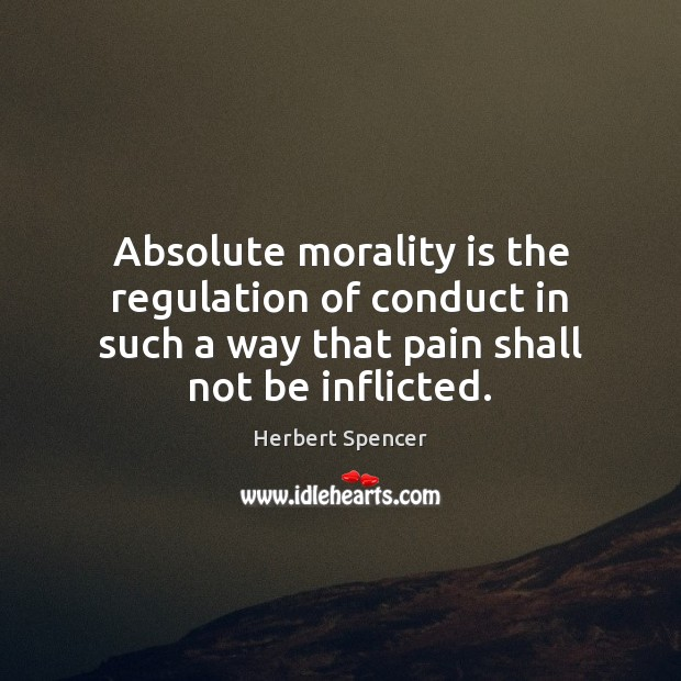 Image, Absolute morality is the regulation of conduct in such a way that