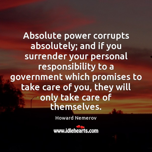 Image, Absolute power corrupts absolutely; and if you surrender your personal responsibility to