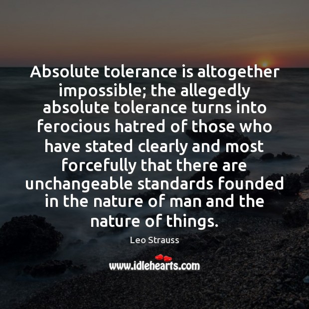 Absolute tolerance is altogether impossible; the allegedly absolute tolerance turns into ferocious Tolerance Quotes Image