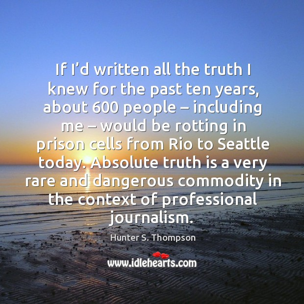 Image, Absolute truth is a very rare and dangerous commodity in the context of professional journalism.