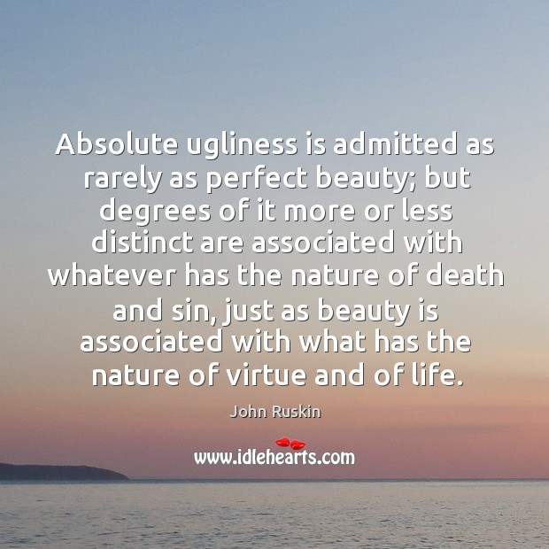 Absolute ugliness is admitted as rarely as perfect beauty; but degrees of Image