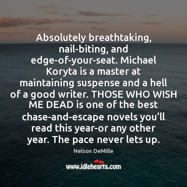 Absolutely breathtaking, nail-biting, and edge-of-your-seat. Michael Koryta is a master at maintaining Nelson DeMille Picture Quote
