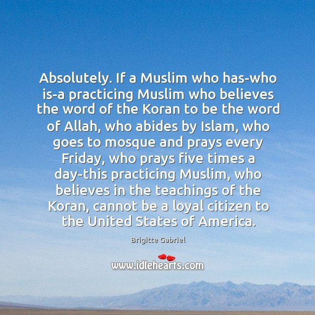 Image, Absolutely. If a Muslim who has-who is-a practicing Muslim who believes the