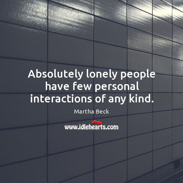 Image, Absolutely lonely people have few personal interactions of any kind.