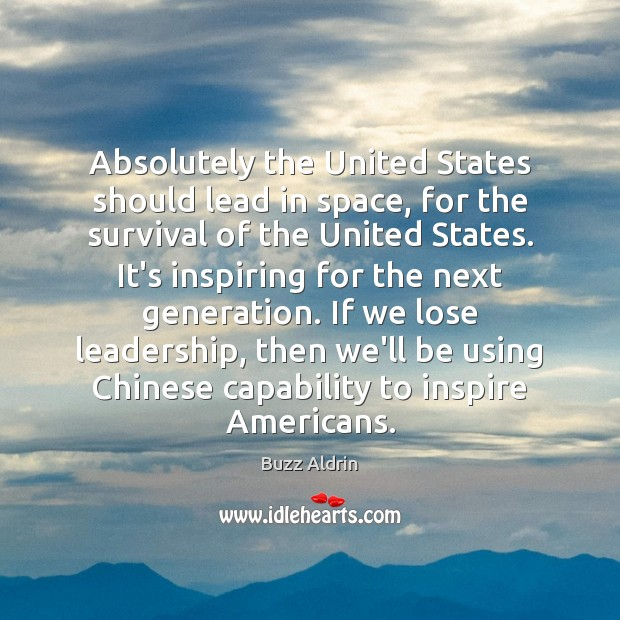 Absolutely the United States should lead in space, for the survival of Buzz Aldrin Picture Quote
