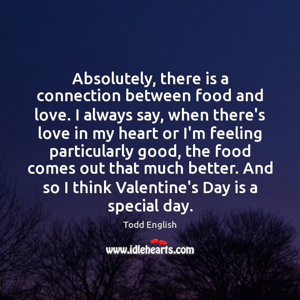 Absolutely, there is a connection between food and love. I always say, Image