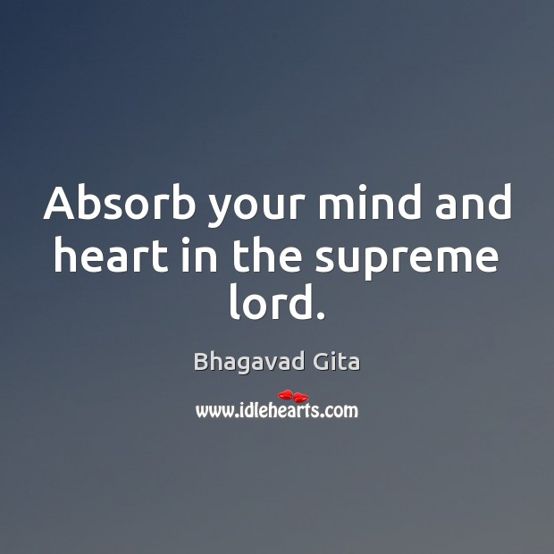 Absorb your mind and heart in the supreme lord. Advice Quotes Image