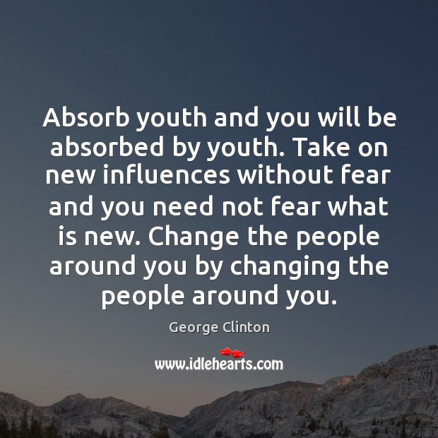 Image, Absorb youth and you will be absorbed by youth. Take on new