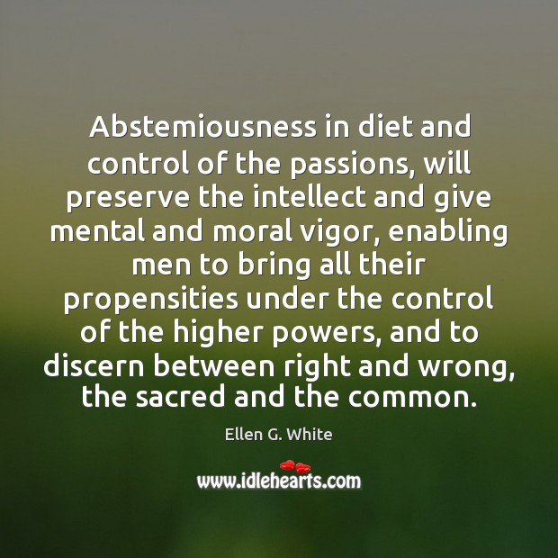 Abstemiousness in diet and control of the passions, will preserve the intellect Image