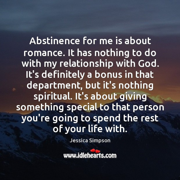 Abstinence for me is about romance. It has nothing to do with Image
