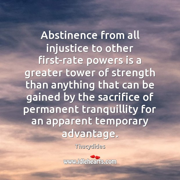 Abstinence from all injustice to other first-rate powers is a greater tower Image
