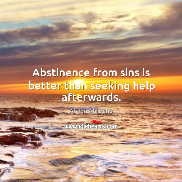 Abstinence from sins is better than seeking help afterwards. Ali Ibn Abi Talib Picture Quote
