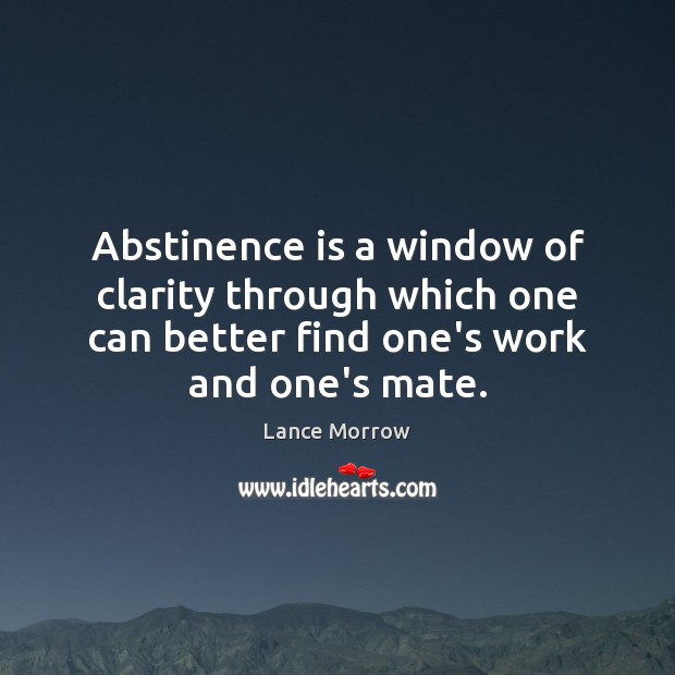 Abstinence is a window of clarity through which one can better find Lance Morrow Picture Quote