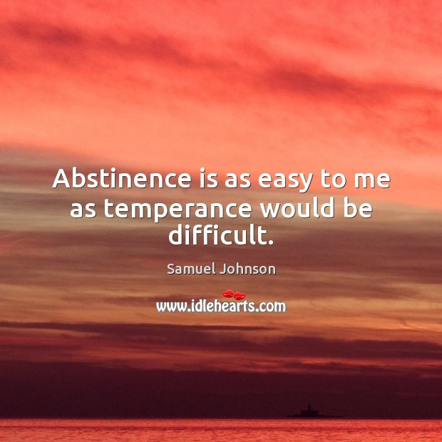 Image, Abstinence is as easy to me as temperance would be difficult.