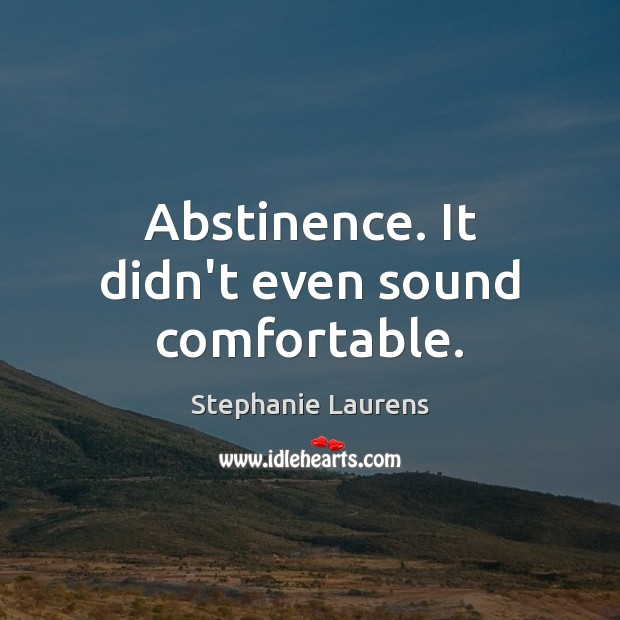 Abstinence. It didn't even sound comfortable. Image