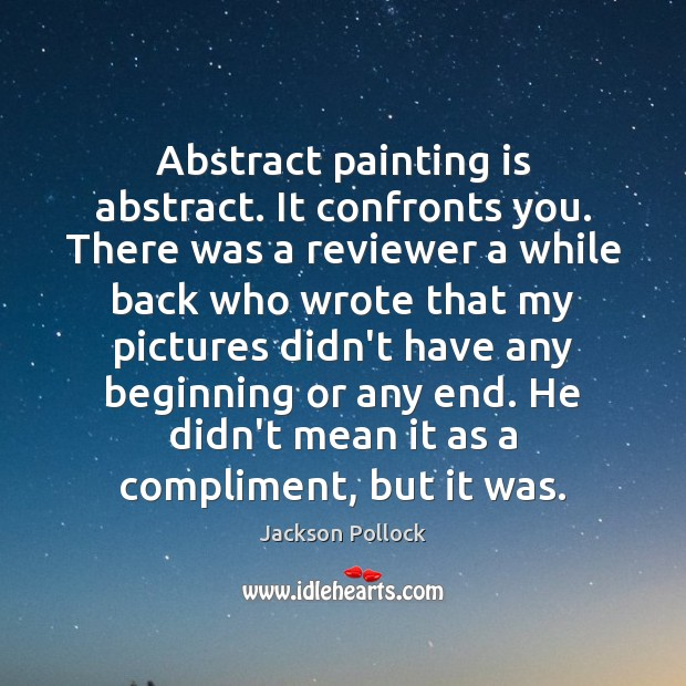 Image, Abstract painting is abstract. It confronts you. There was a reviewer a