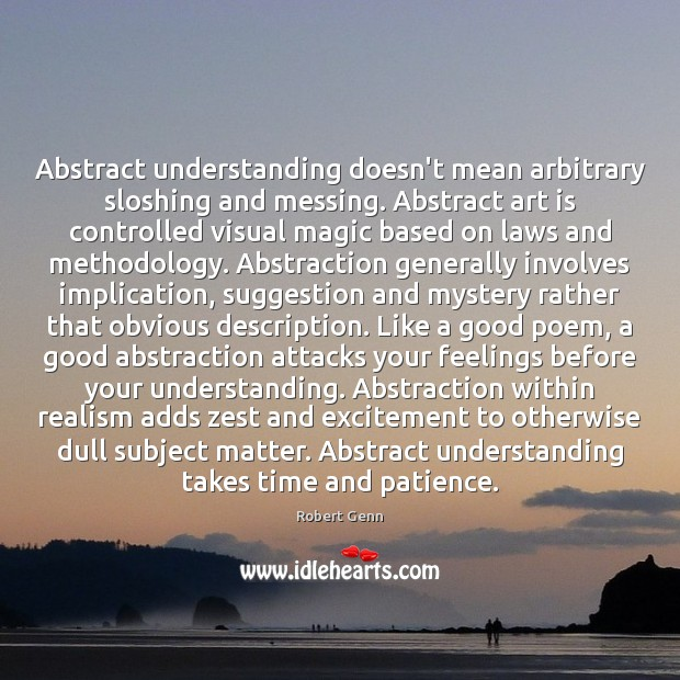 Abstract understanding doesn't mean arbitrary sloshing and messing. Abstract art is controlled Image